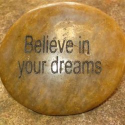 ENGRAVED INSPIRATION STONE - RIVER STONE - BELIEVE IN YOUR DREAMS